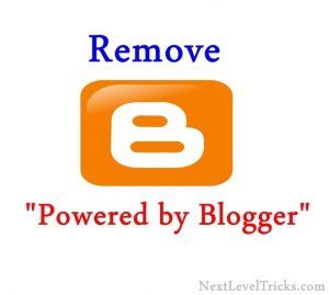 How to Remove Powered By Blogger attribution from Blogger ? Blogger tips & Tricks