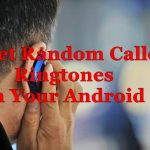 How to Set Random Caller Ringtones in Your Android Phone ?