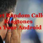 Set Random Caller Ringtones in Your Android