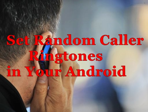Set Random Caller Ringtones in Your Android