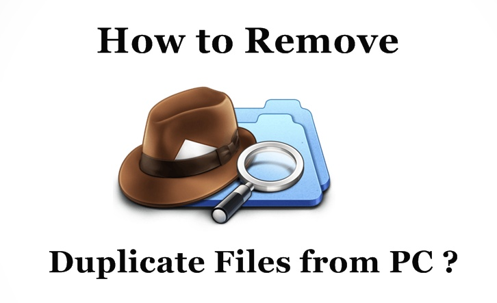 How to Find & Remove Duplicate Files from your PC