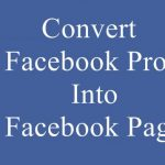 Convert Facebook Profile Into Facebook Page 2016