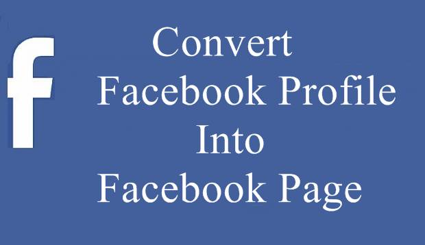 Convert Facebook Profile Into Facebook Page 2016