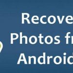 How to Recover Deleted Photos from Android Phone ?