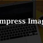 5 Best Ways To Compress Images Without Losing Quality !