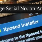 How To Change Serial Number of Your Android Mobile ? (Xposed Module)