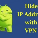 How To Fully Hide IP Address in your Android Mobile & PC ?