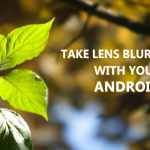 How to Take Lens Blur Photo With Your Android Camera ?